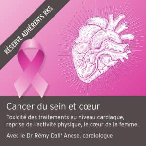 Cancer du sein et cœur : toxicité des traitements au niveau cardiaque / reprise de l'activité physique / le cœur de la femme sous toutes ses formes